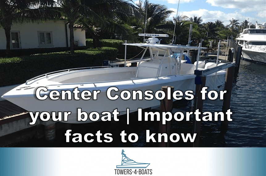 Center Consoles for your boat Important facts to know