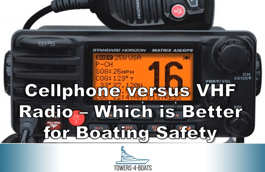 Cellphone versus VHF Radio – Which is Better for Boating Safety