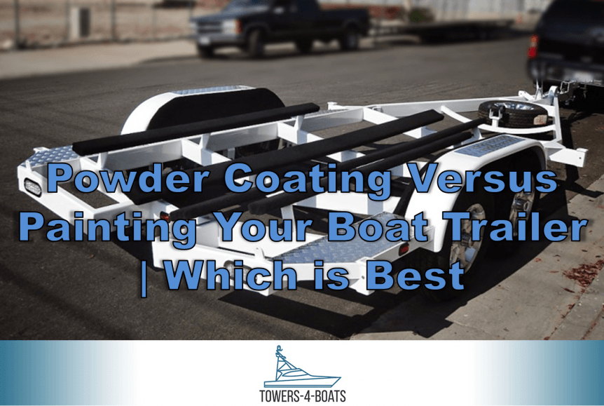 Powder Coating Versus Painting Your Boat Trailer Which is Best