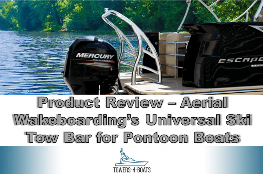 Product Review Aerial Wakeboardings Universal Ski Tow Bar for Pontoon Boats