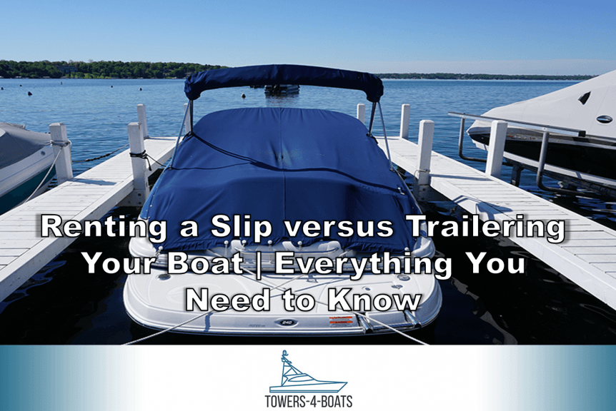 Renting a Slip versus Trailering Your Boat Everything You Need to Know