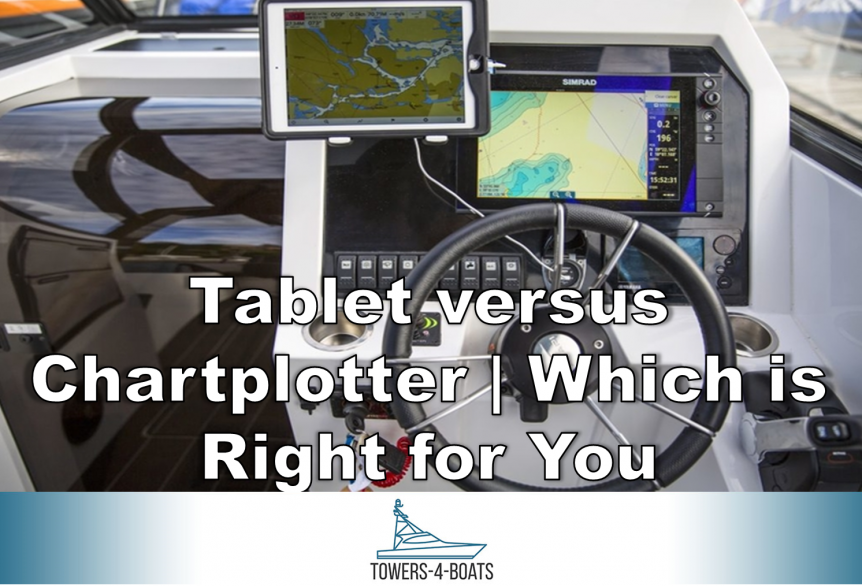 Tablet versus Chartplotter Which is Right for You