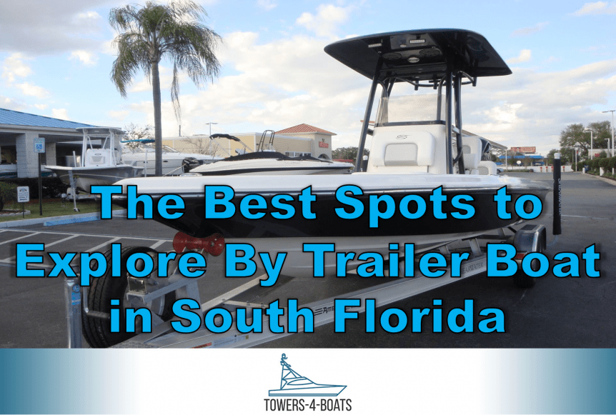 The Best Spots to Explore by Trailer Boat in South Florida