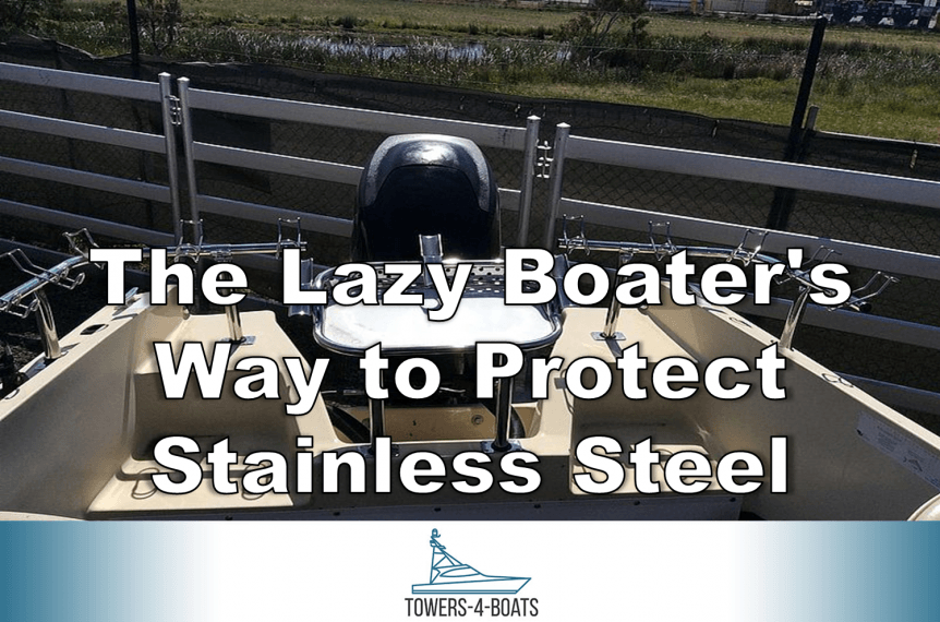 The Lazy Boaters Way to Protect Stainless Steel
