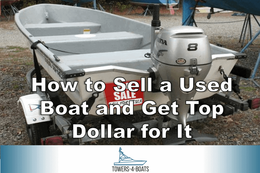 How to Sell a Used Boat and Get Top Dollar for It