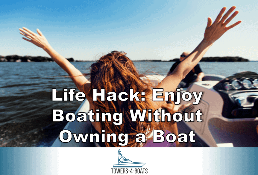 Life Hack: Enjoy Boating Without Owning a Boat