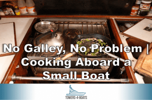No Galley, No Problem | Cooking Aboard a Small Boat