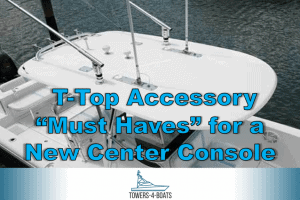 "T-Top Accessory ""Must Haves"" for a New Center Console"