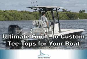 Ultimate Guide to Custom Tee-Tops for Your Boat