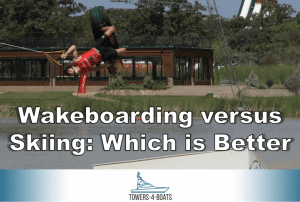 Wakeboarding versus Skiing: Which is Better