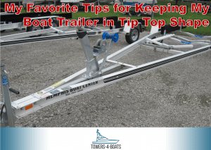 My Favorite Tips for Keeping My Boat Trailer in Tip Top Shape